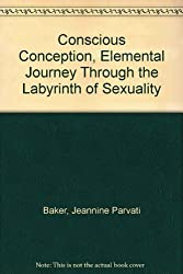 Conscious Conception, Elemental Journey Through the Labyrinth of Sexuality