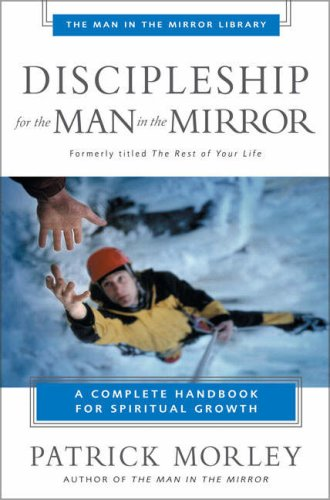 Discipleship for the Man in the Mirror: A Complete Handbook for Spiritual Growth