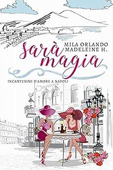 Sarà Magia: Incantesimi d'amore a Napoli di [H., Madeleine, Orlando, Mila]