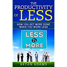 Productivity of Less: How You Get More Done When You Work Less, How to Beat Procrastination, Instant Focus (English Edition)