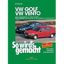 VW Golf III Limousine von 9/91 bis 8/97: Golf Variant von 9/93 bis 12/98, Vento 2/92 bis 8/97, So wird's gemacht - Band 79