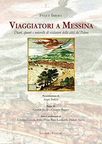 Viaggiatori a Messina. Diari, spunti e noterelle di visitatori della città del Peloro (La nostra terra) por Felice Irrera