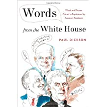 Words from the White House: Words and Phrases Coined or Popularized by America's Presidents by Paul Dickson (2013-01-08)
