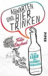 Abwarten und Bier trinken: Aus dem Leben eines Leistungsverweigerers