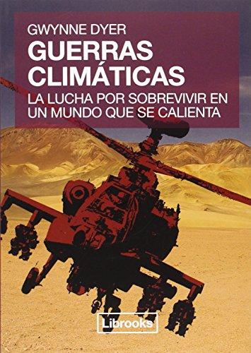 Guerras Climáticas: La lucha por sobrevivir en un mundo que se calienta (Terra) por Gwynne Dyer