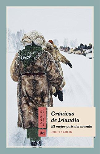 Crónicas de Islandia: El mejor país del mundo (Cuadernos de Horizonte nº 7) por John Carlin