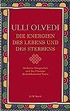 Die Energien des Lebens und des Sterbens: Meditative Energiearbeit nach den Prinzipien des buddhistischen Tantra - Ulli Olvedi