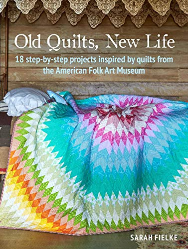 Old Quilts, New Life: 18 Step-By-Step Projects Inspired by Quilts from the American Folk Art Museum -