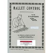 Mallet Control: For the Xylophone (Marimba, Vibraphone, Vibraharp) (2009-06-01)
