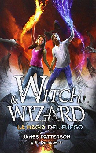 Witch & Wizard La magia del fuego por James Patterson