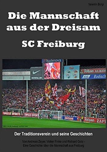 Die Mannschaft aus der Dreisam – SC Freiburg: Der Traditionsverein und seine Geschichten