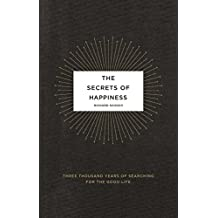The Secrets of Happiness: Three Thousand Years of Searching for the Good Life (English Edition)