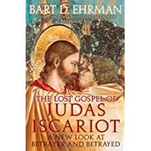 The Lost Gospel of Judas Iscariot: A New Look at Betrayer and Betrayed by Bart D. Ehrman (2006-10-01)