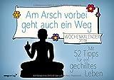 Am Arsch vorbei geht auch ein Weg: Wochenkalender 2018: Mit 52 Tipps für ein gechilltes Leben - Alexandra Reinwarth