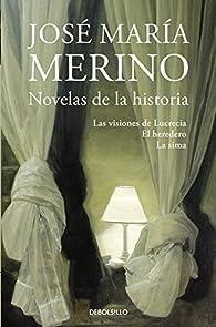 Novelas de la historia: Las visiones de Lucrecia | El heredero | La sima par José María Merino