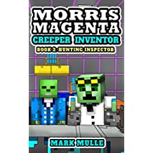 Morris Magenta: Creeper Inventor (Book 2): Hauntings Inspector (An Unofficial Minecraft Book for Kids Ages 9 - 12 (Preteen) (English Edition)