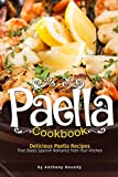 Paella Cookbook: Delicious Paella Recipes That Oozes Spanish Romance from Your Kitchen