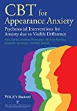Cbt for Appearance Anxiety - Psychosocial Interventions for Anxiety Due to Visible Difference