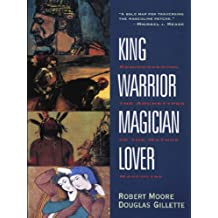 King, Warrior, Magician, Lover: Rediscovering the Archetypes of the Mature Masculine (English Edition)