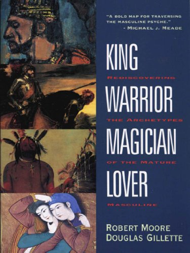 King, Warrior, Magician, Lover: Rediscovering the Archetypes of the Mature Masculine (English Edition) por Robert Moore