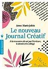 Le nouveau journal créatif - À la rencontre de soi par lécriture, le dessin et le collage