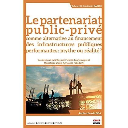 Le partenariat public-privé comme alternative au financement des infrastructures publiques performantes : mythe ou réalité ?: Cas des pays membres de l'Union ... (UEMOA) (Business Science Institute)