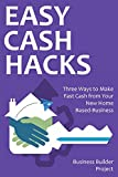 EASY CASH HACKS for 2016: Three Ways to Make Fast Cash from Your New Home Based-Business (English Edition)