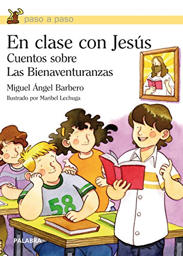 En clase con Jesus / In class with Jesus: Cuentos Sobre La Bienaventuranzas / Stories of the Beatitudes por Miguel Angel Barbero