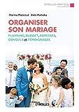 Organiser son mariage: Planning, budget, adresses, conseils et témoignages (Eyrolles...
