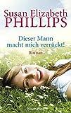 Dieser Mann macht mich verrückt!: Roman (Die Chicago-Stars-Romane, Band 7) - Susan Elizabeth Phillips