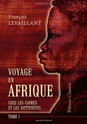 Voyage en Afrique chez les Cafres et les Hottentots: Revu et corrigé par m. l'abbé Orse. Tome 1