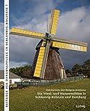Die Wind- und Wassermühlen in Schleswig-Holstein und Hamburg (Beiträge zur Denkmalpflege in Schleswig-Holstein) - Wolfgang Kuhlmann