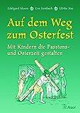 Auf dem Weg zum Osterfest: Mit Kindern die Passions- und Osterzeit gestalten (1. bis 4. Klasse)