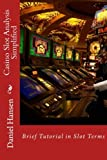 Casino Slot Analysis Simplified: Brief Tutorial in Slot Terms (Management Through My Life) (Volume 2) by Daniel Hansen (2015-06-08)