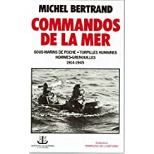Commandos de la mer : Sous-marins de poche, torpilles humaines, hommes grenouilles, 1914-1945