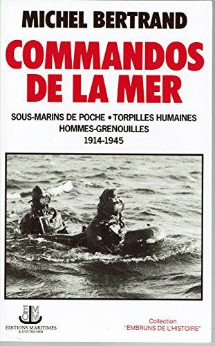 Commandos de la mer : Sous-marins de poche, torpilles humaines, hommes grenouilles, 1914-1945 par Michel Bertrand