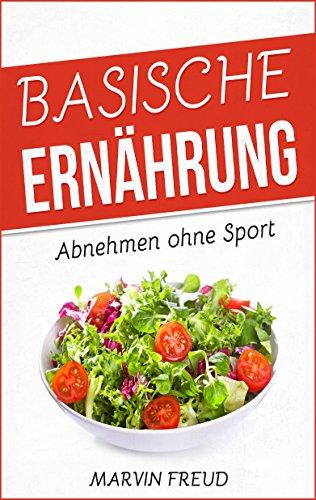 Basische Ernährung: Abnehmen ohne Sport (Basische Rezepte ...