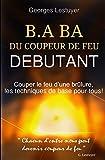Telecharger Livres B A BA du coupeur de feu debutant Couper le feu d une brulure les techniques de base pour tous (PDF,EPUB,MOBI) gratuits en Francaise