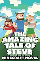The Amazing Tale of Steve: A Minecraft Novel