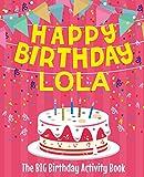 Happy Birthday Lola - The Big Birthday Activity Book: (Personalized Children's Activity Book)