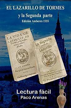 EL LAZARILLO DE TORMES y la Segunda  parte Edición Amberes 1555: Lectura fácil al castellano actual de [López, Paco Martínez, Paco Arenas]