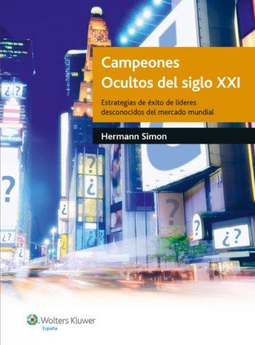 Campeones ocultos del Siglo XXI: Estrategias de éxito de líderes desconocidos del mercado mundial por Hermann Simon