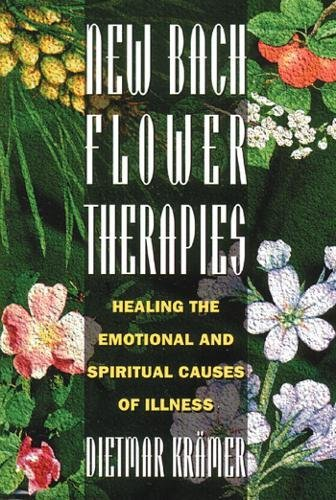New Bach Flower Therapies: Healing the Emotional and Spiritual Causes of Illness