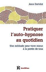 Pratiquer l'auto-hypnose au quotidien - 2e éd. Une méthode pour vivre mieux à la portée de tous