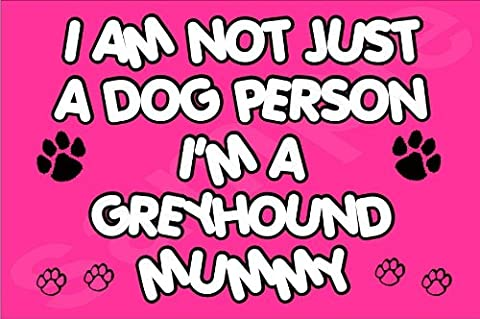 I'm Not Just A Dog Person I'm A Greyhound Mummy