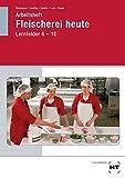 Fleischerei heute: Arbeitsheft, Lernfelder 6-13 - Schülerausgabe