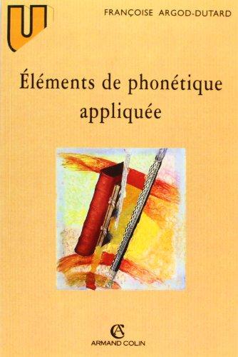 Éléments de phonétique appliquée: Prononciation et orthographe en français moderne et dans l'histoire de la langue. Aspects prosodique