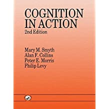 Cognition In Action 2nd edition by Collins, Alan F., Levy, Philip, Morris, Peter E., Smyth, Mar (1994) Paperback