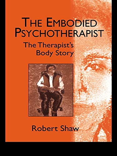 The Embodied Psychotherapist: The Therapist's Body Story (English Edition)