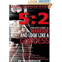 Train Like A Warrior and look like A Goddess: Leaner Stronger Sexier, 5:2 Fitness, Building The Ultimate Female Body with Intermittent Fasting